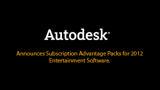 Autodesk Announces Subscription Advantage Packs for 2012 Entertainment Software