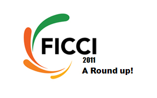 FICCI 2011 - A Round up!
